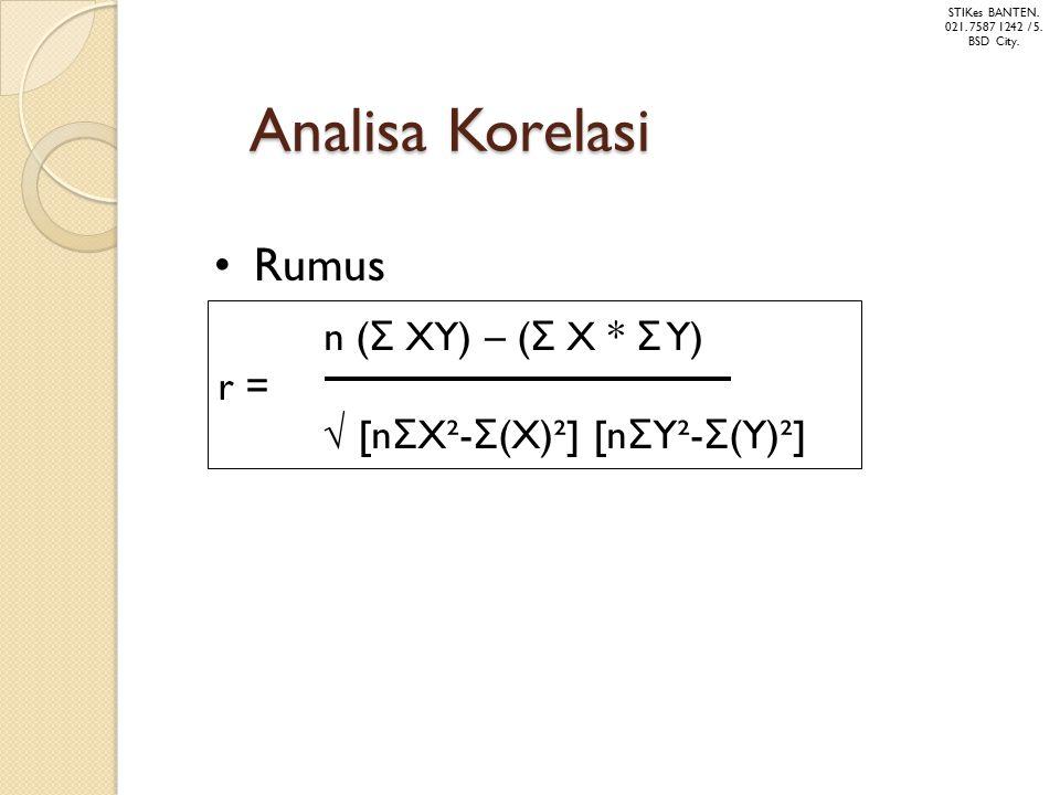 Analisa Korelasi Rumus n ( Σ XY) – ( Σ X * Σ Y) r = √ [n Σ X²- Σ (X)²] [n Σ Y²- Σ (Y)²] STIKes BANTEN. 021. 7587 1242 / 5. BSD City.