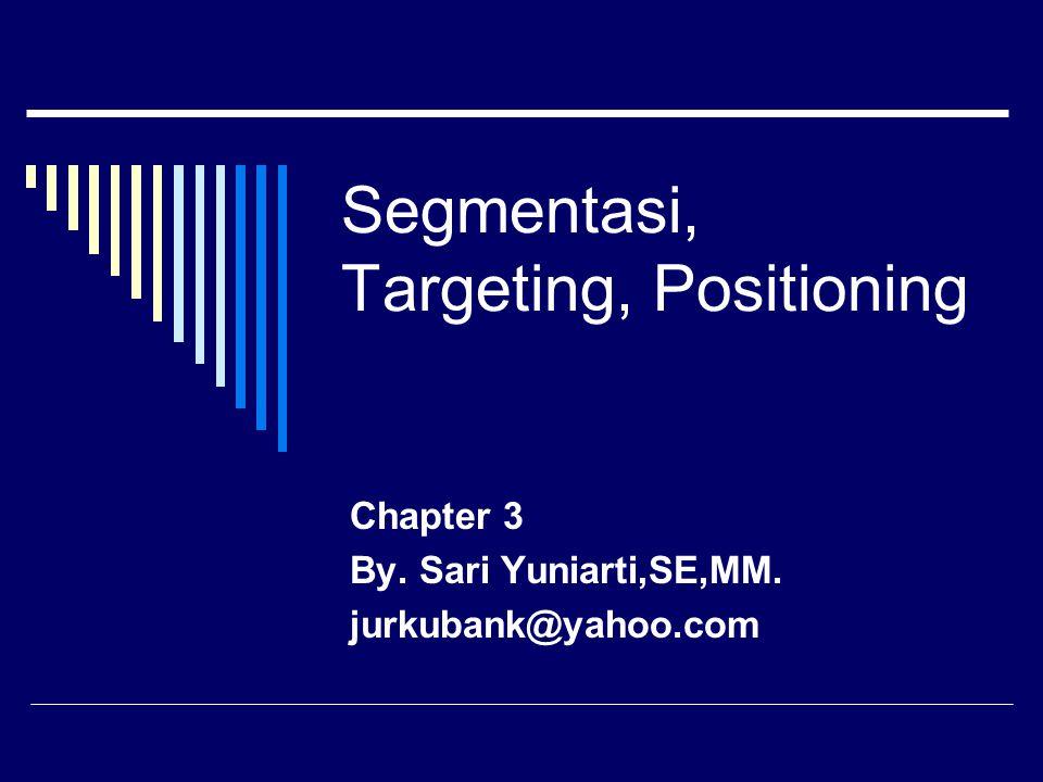 Segmentasi, Targeting, Positioning Chapter 3 By. Sari Yuniarti,SE,MM. jurkubank@yahoo.com
