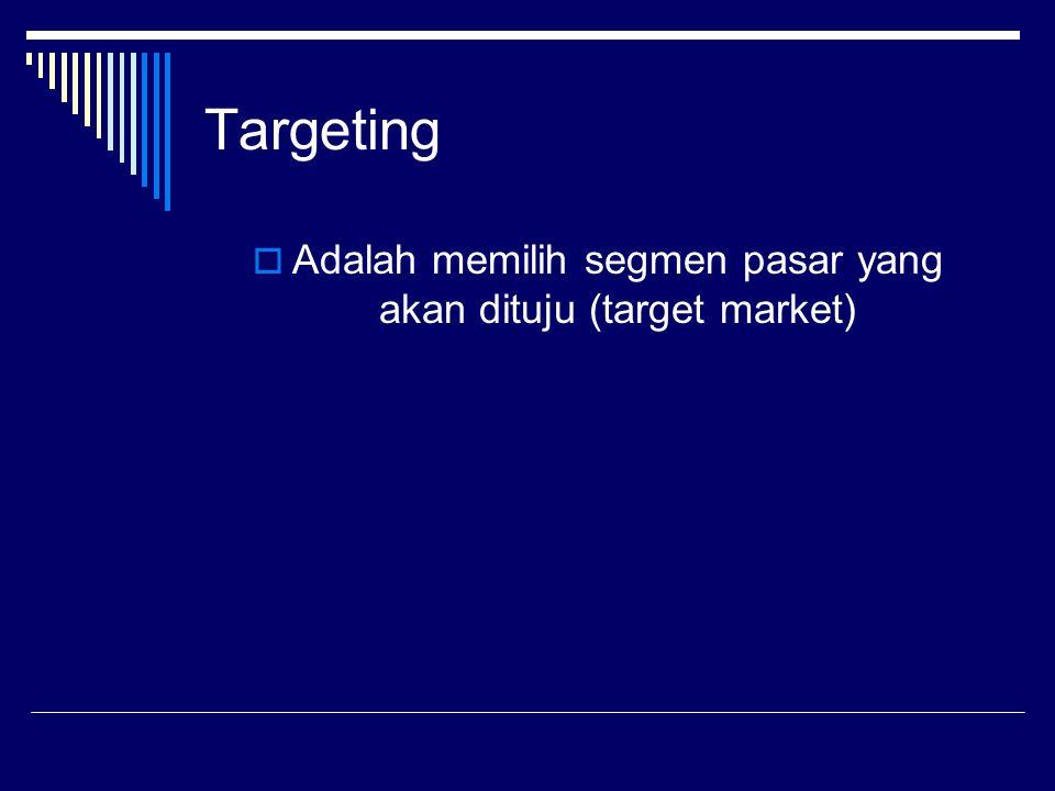 Targeting  Adalah memilih segmen pasar yang akan dituju (target market)