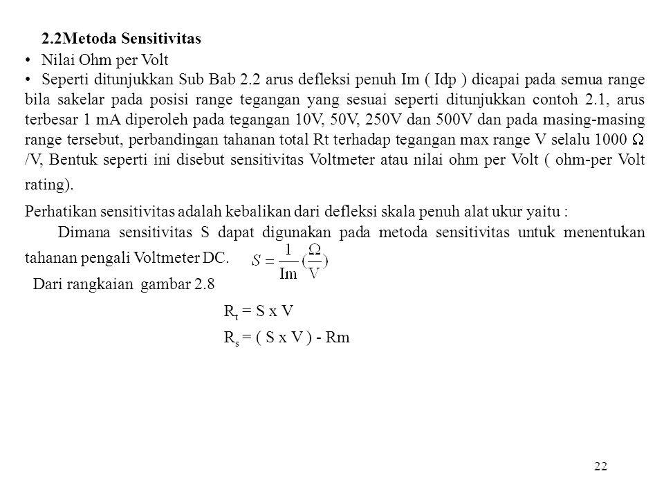 22 2.2Metoda Sensitivitas Nilai Ohm per Volt Seperti ditunjukkan Sub Bab 2.2 arus defleksi penuh Im ( Idp ) dicapai pada semua range bila sakelar pada