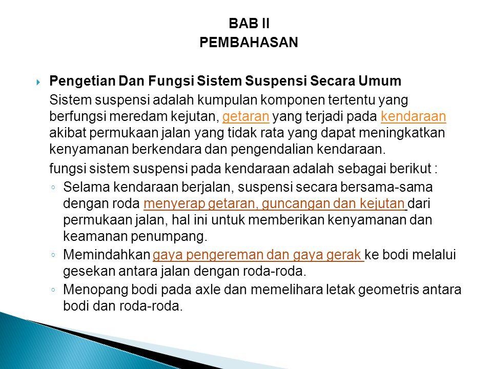 BAB II PEMBAHASAN  Pengetian Dan Fungsi Sistem Suspensi Secara Umum Sistem suspensi adalah kumpulan komponen tertentu yang berfungsi meredam kejutan,