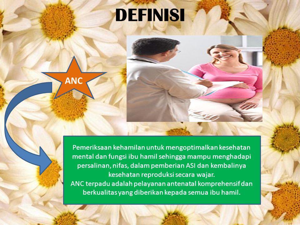 DEFINISI ANC Pemeriksaan kehamilan untuk mengoptimalkan kesehatan mental dan fungsi ibu hamil sehingga mampu menghadapi persalinan, nifas, dalam pembe