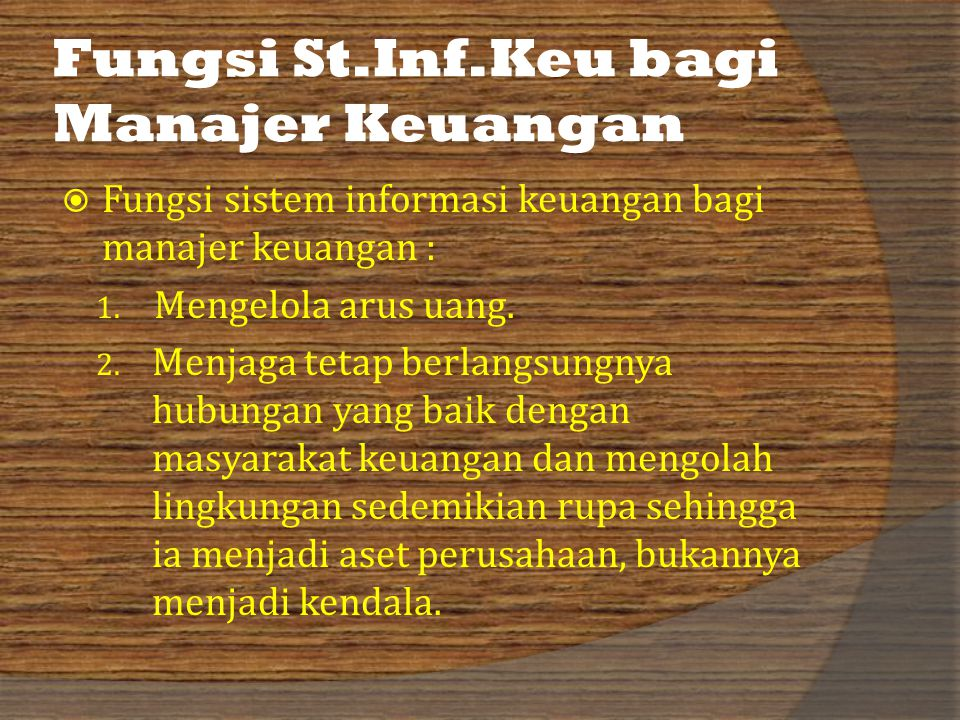 Fungsi St.Inf.Keu bagi Manajer Keuangan  Fungsi sistem informasi keuangan bagi manajer keuangan : 1.