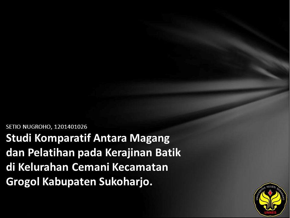 SETIO NUGROHO, 1201401026 Studi Komparatif Antara Magang dan Pelatihan pada Kerajinan Batik di Kelurahan Cemani Kecamatan Grogol Kabupaten Sukoharjo.