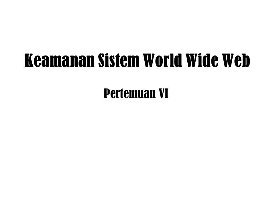 Keamanan Sistem World Wide Web Pertemuan VI