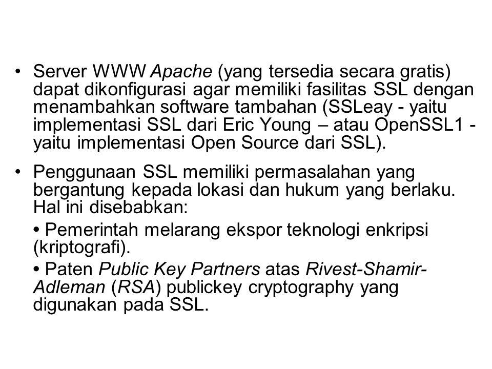 Server WWW Apache (yang tersedia secara gratis) dapat dikonfigurasi agar memiliki fasilitas SSL dengan menambahkan software tambahan (SSLeay - yaitu i