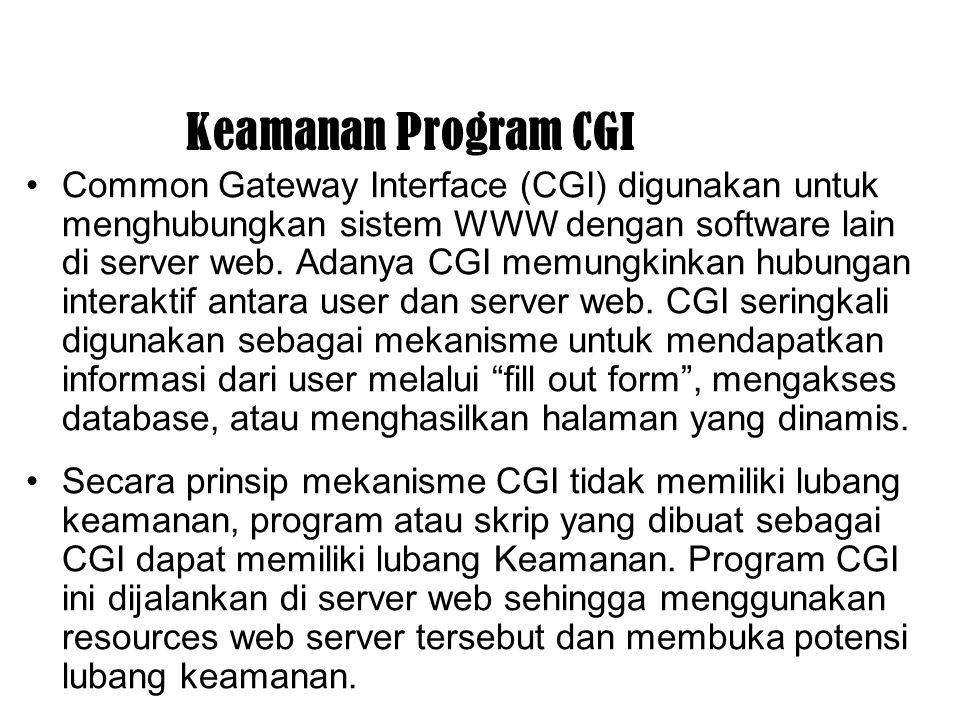 Keamanan Program CGI Common Gateway Interface (CGI) digunakan untuk menghubungkan sistem WWW dengan software lain di server web. Adanya CGI memungkink