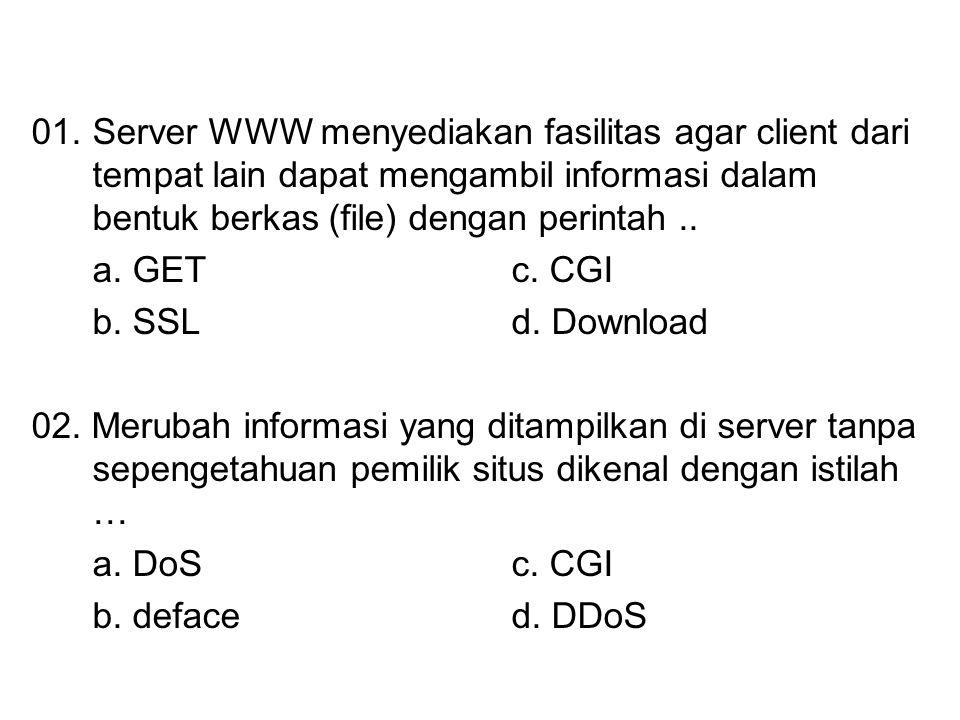 01.Server WWW menyediakan fasilitas agar client dari tempat lain dapat mengambil informasi dalam bentuk berkas (file) dengan perintah.. a. GETc. CGI b