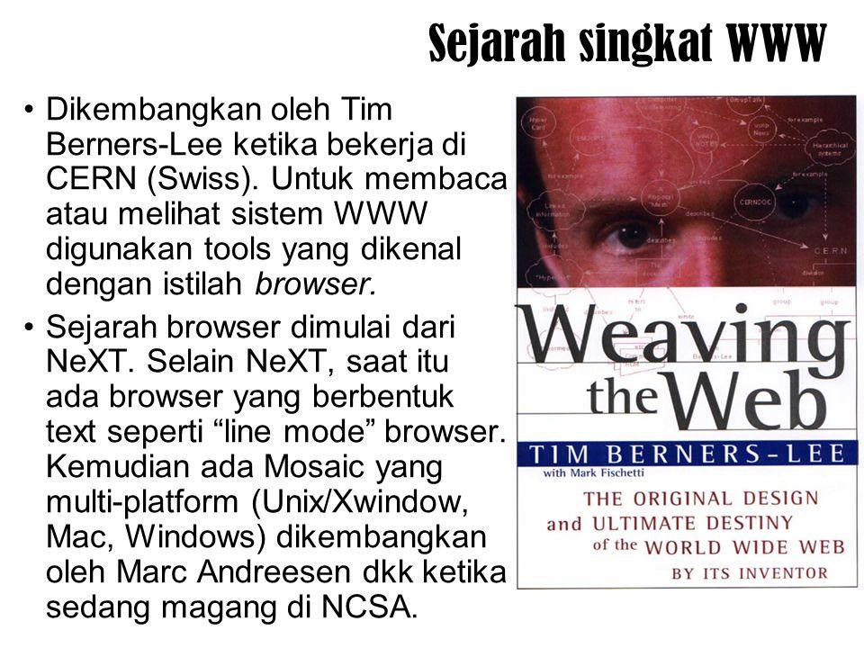 Sejarah singkat WWW Dikembangkan oleh Tim Berners-Lee ketika bekerja di CERN (Swiss). Untuk membaca atau melihat sistem WWW digunakan tools yang diken