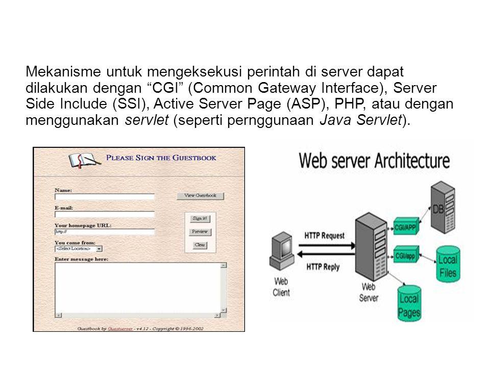 """Mekanisme untuk mengeksekusi perintah di server dapat dilakukan dengan """"CGI"""" (Common Gateway Interface), Server Side Include (SSI), Active Server Page"""