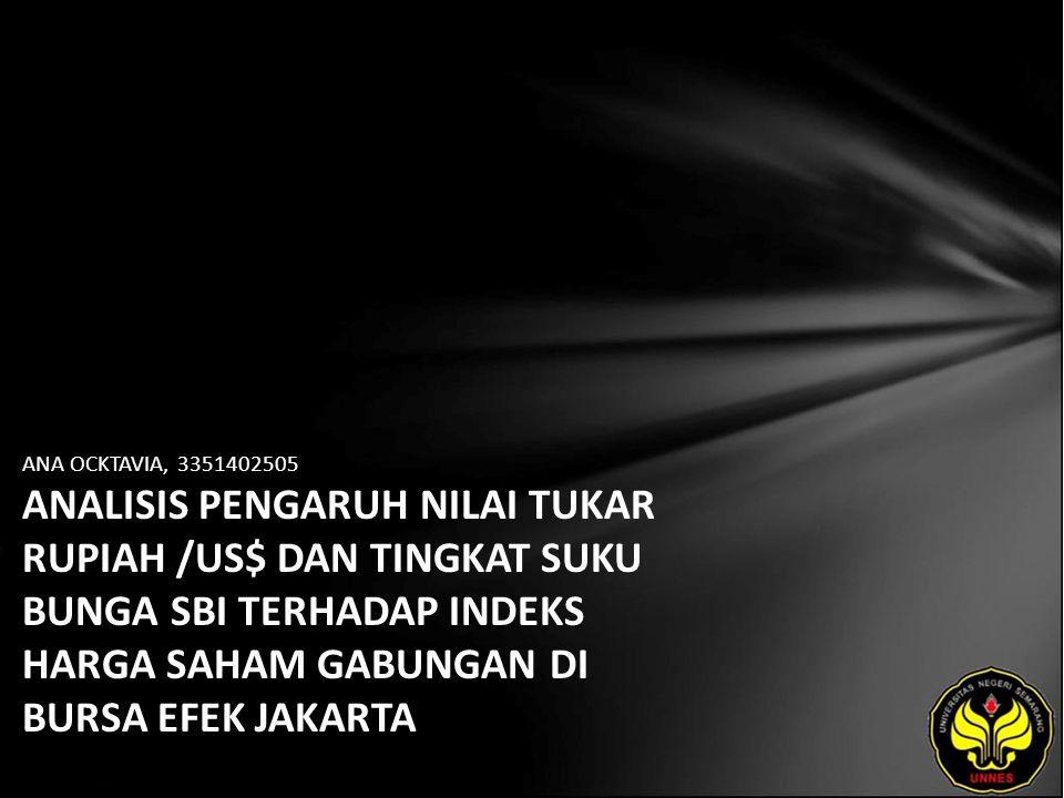 ANA OCKTAVIA, 3351402505 ANALISIS PENGARUH NILAI TUKAR RUPIAH /US$ DAN TINGKAT SUKU BUNGA SBI TERHADAP INDEKS HARGA SAHAM GABUNGAN DI BURSA EFEK JAKARTA
