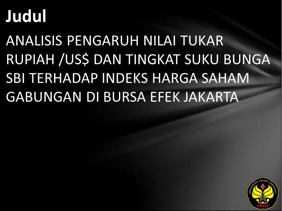Judul ANALISIS PENGARUH NILAI TUKAR RUPIAH /US$ DAN TINGKAT SUKU BUNGA SBI TERHADAP INDEKS HARGA SAHAM GABUNGAN DI BURSA EFEK JAKARTA