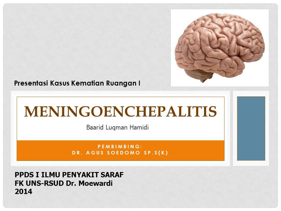 PEMBIMBING: DR. AGUS SOEDOMO SP.S(K) MENINGOENCHEPALITIS Baarid Luqman Hamidi PPDS I ILMU PENYAKIT SARAF FK UNS-RSUD Dr. Moewardi 2014 Presentasi Kasu