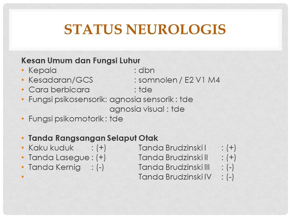 STATUS NEUROLOGIS Kesan Umum dan Fungsi Luhur Kepala: dbn Kesadaran/GCS: somnolen / E2 V1 M4 Cara berbicara: tde Fungsi psikosensorik: agnosia sensori