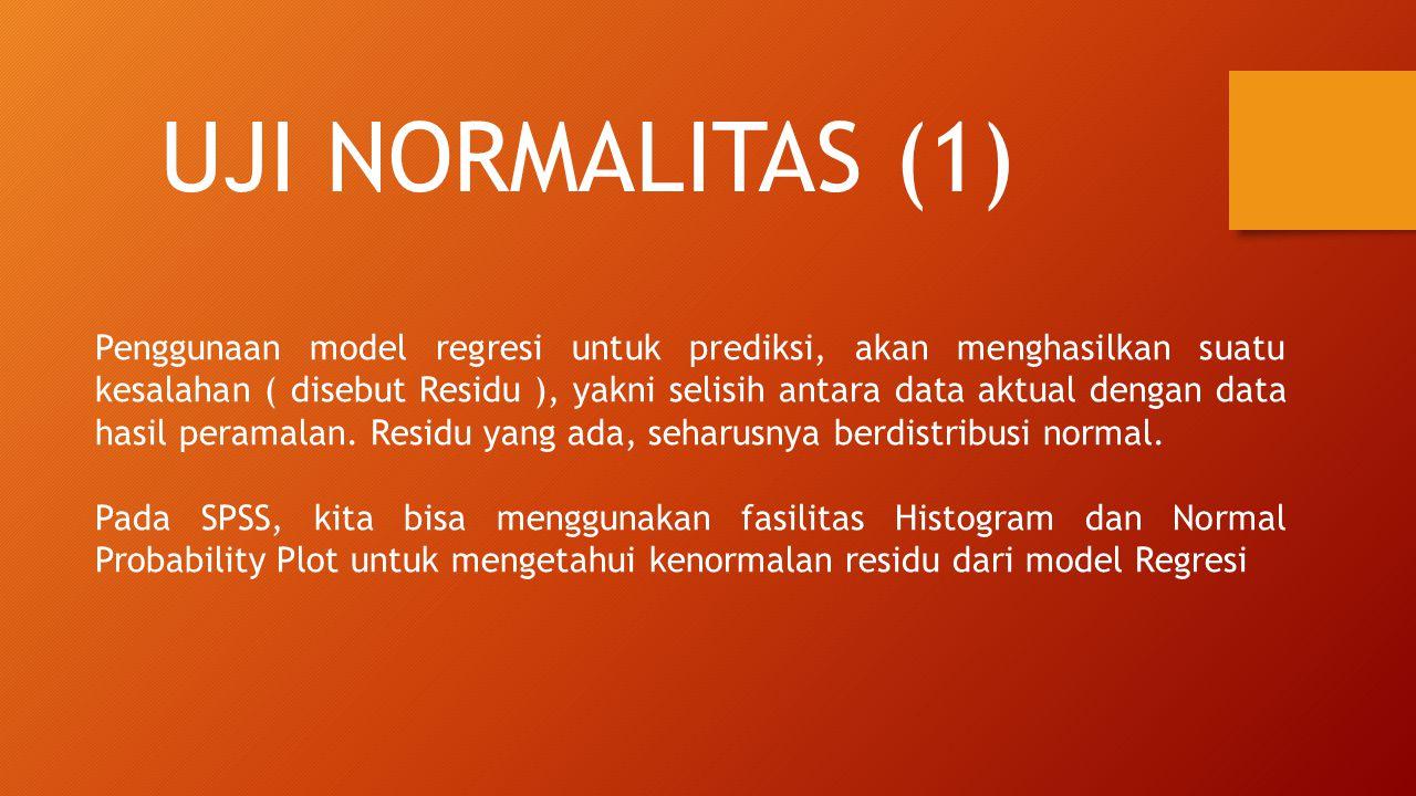 UJI NORMALITAS (1) Penggunaan model regresi untuk prediksi, akan menghasilkan suatu kesalahan ( disebut Residu ), yakni selisih antara data aktual dengan data hasil peramalan.