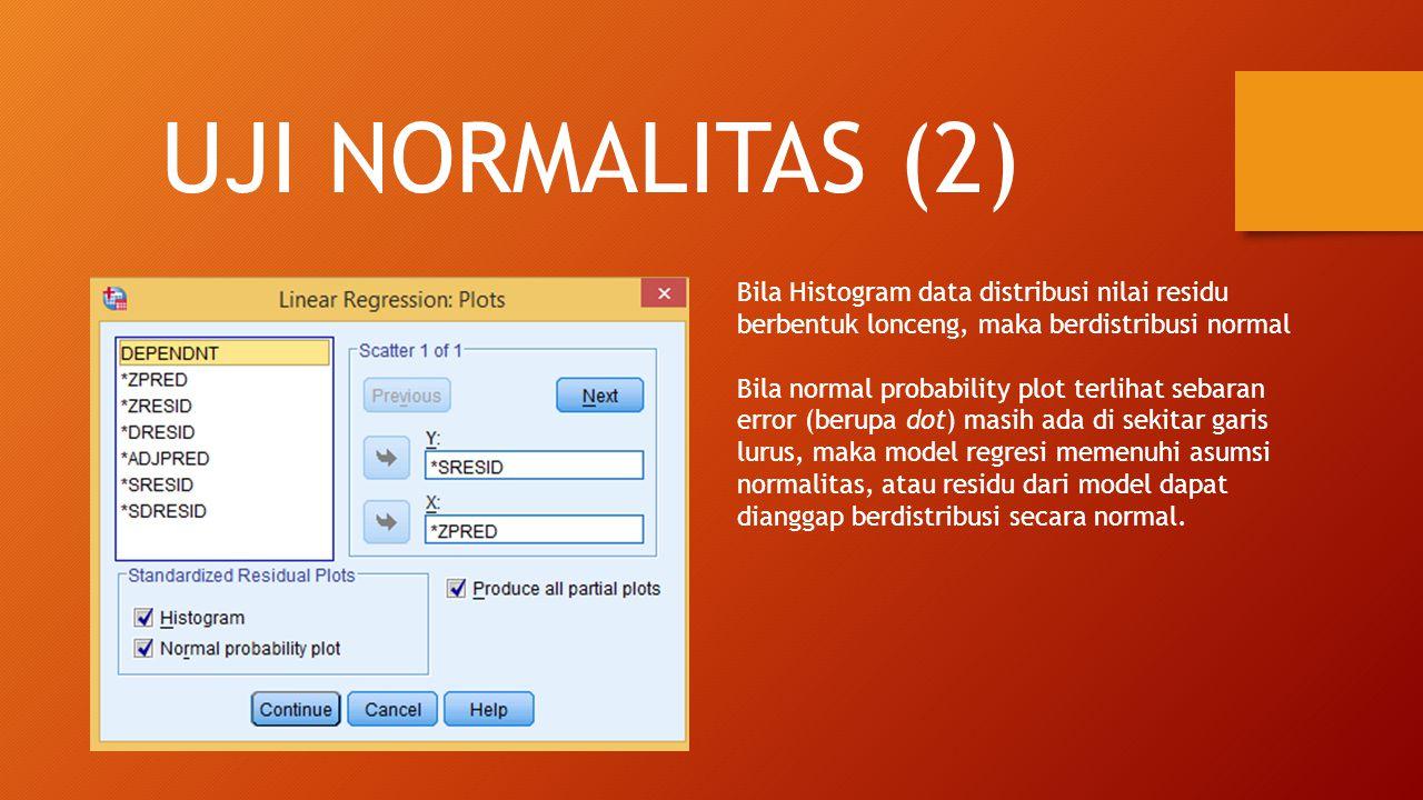 UJI NORMALITAS (2) Bila Histogram data distribusi nilai residu berbentuk lonceng, maka berdistribusi normal Bila normal probability plot terlihat seba