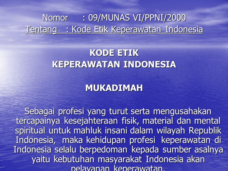 Nomor : 09/MUNAS VI/PPNI/2000 Tentang : Kode Etik Keperawatan Indonesia KODE ETIK KEPERAWATAN INDONESIA MUKADIMAH Sebagai profesi yang turut serta men