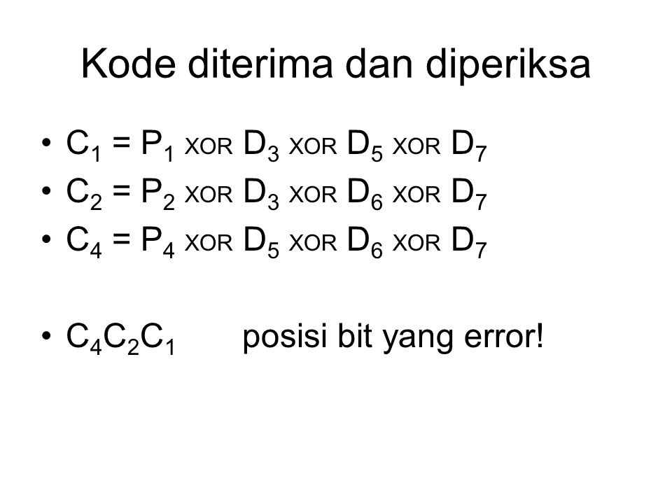 Kode diterima dan diperiksa C 1 = P 1 XOR D 3 XOR D 5 XOR D 7 C 2 = P 2 XOR D 3 XOR D 6 XOR D 7 C 4 = P 4 XOR D 5 XOR D 6 XOR D 7 C 4 C 2 C 1 posisi b