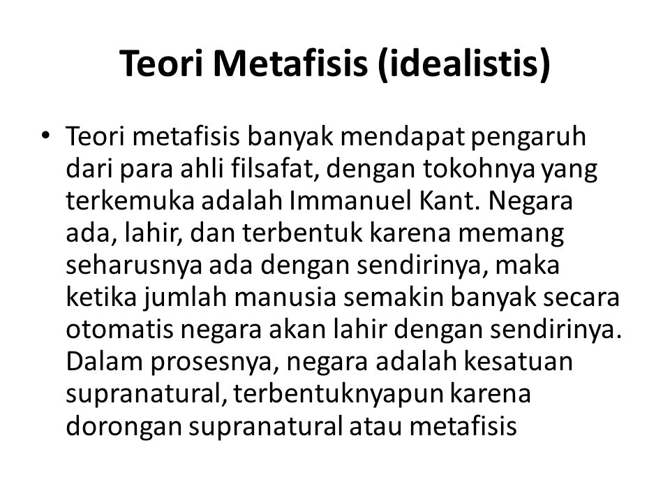 Teori Metafisis (idealistis) Teori metafisis banyak mendapat pengaruh dari para ahli filsafat, dengan tokohnya yang terkemuka adalah Immanuel Kant. Ne