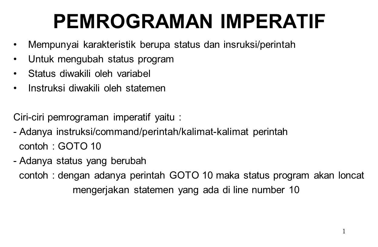 1 PEMROGRAMAN IMPERATIF Mempunyai karakteristik berupa status dan insruksi/perintah Untuk mengubah status program Status diwakili oleh variabel Instru