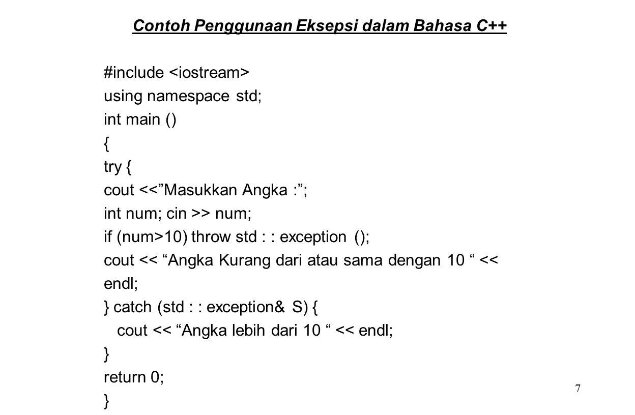 """7 Contoh Penggunaan Eksepsi dalam Bahasa C++ #include using namespace std; int main () { try { cout <<""""Masukkan Angka :""""; int num; cin >> num; if (num"""