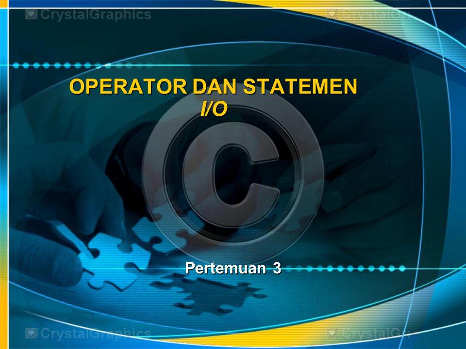 OPERATOR DAN STATEMEN I/O Pertemuan 3