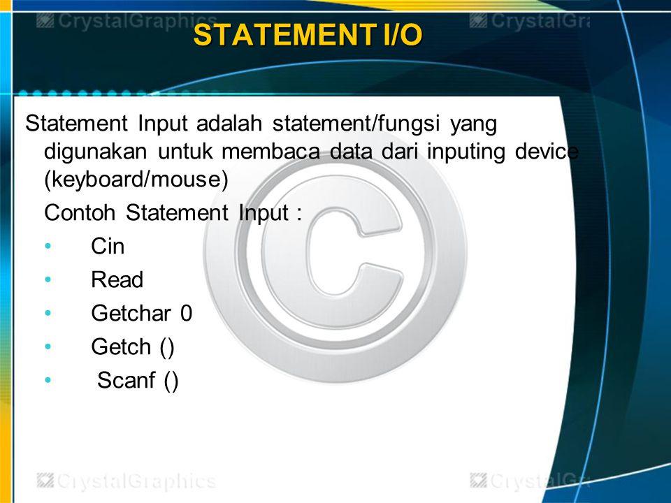 STATEMENT I/O Statement Input adalah statement/fungsi yang digunakan untuk membaca data dari inputing device (keyboard/mouse) Contoh Statement Input :