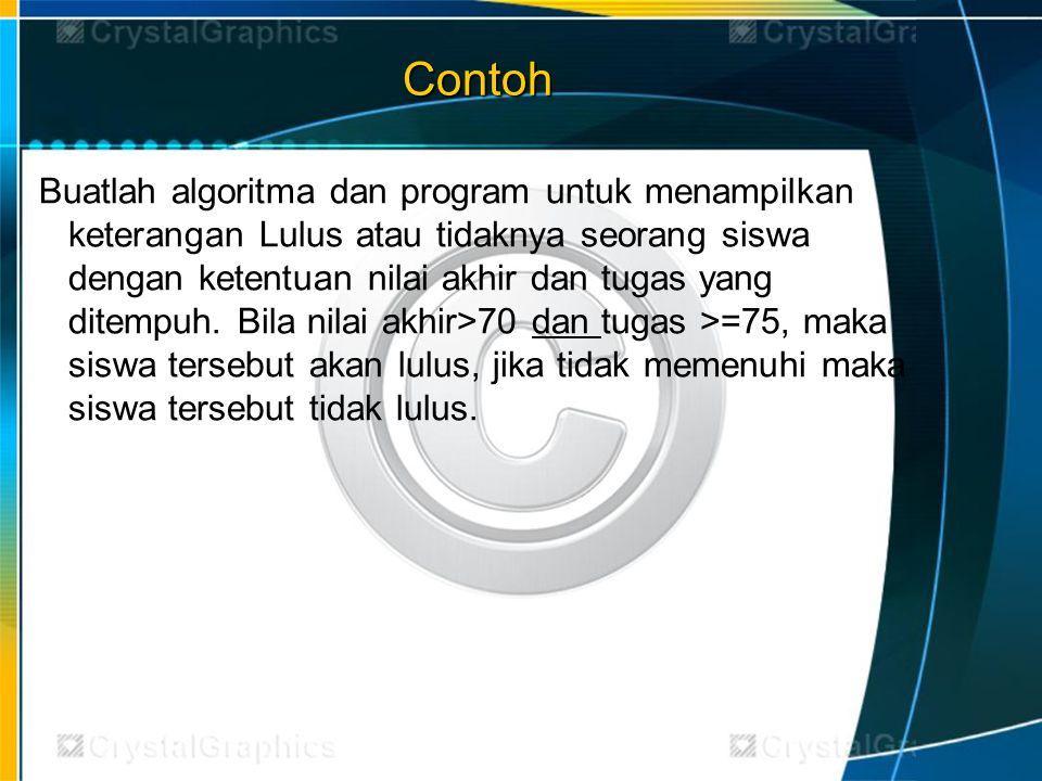 Contoh Buatlah algoritma dan program untuk menampilkan keterangan Lulus atau tidaknya seorang siswa dengan ketentuan nilai akhir dan tugas yang ditemp