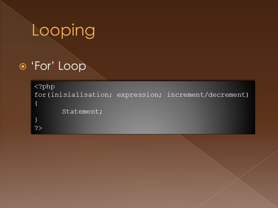  'For' Loop <?php for(inisialisation; expression; increment/decrement) { Statement; } ?> <?php for(inisialisation; expression; increment/decrement) { Statement; } ?>