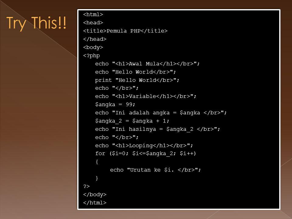 Pemula PHP < php echo Awal Mula ; echo Hello World ; print Hello World ; echo ; echo Variable ; $angka = 99; echo Ini adalah angka = $angka ; $angka_2 = $angka + 1; echo Ini hasilnya = $angka_2 ; echo ; echo Looping ; for ($i=0; $i<=$angka_2; $i++) { echo Urutan ke $i.