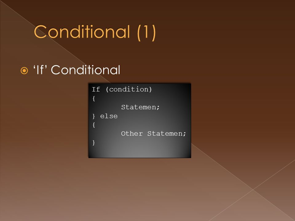  'If' Conditional If (condition) { Statemen; } else { Other Statemen; } If (condition) { Statemen; } else { Other Statemen; }