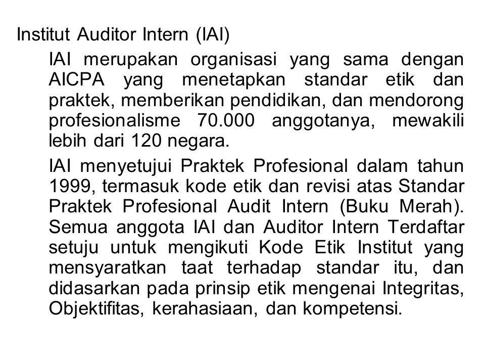 Institut Auditor Intern (IAI) IAI merupakan organisasi yang sama dengan AICPA yang menetapkan standar etik dan praktek, memberikan pendidikan, dan mendorong profesionalisme 70.000 anggotanya, mewakili lebih dari 120 negara.