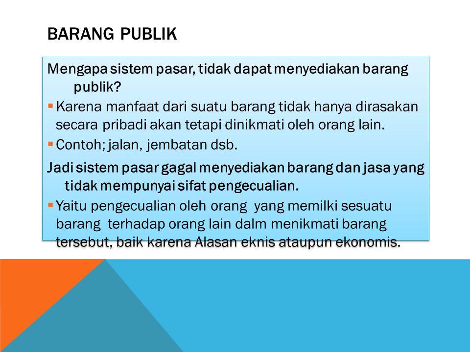 BARANG PUBLIK Mengapa sistem pasar, tidak dapat menyediakan barang publik?  Karena manfaat dari suatu barang tidak hanya dirasakan secara pribadi aka