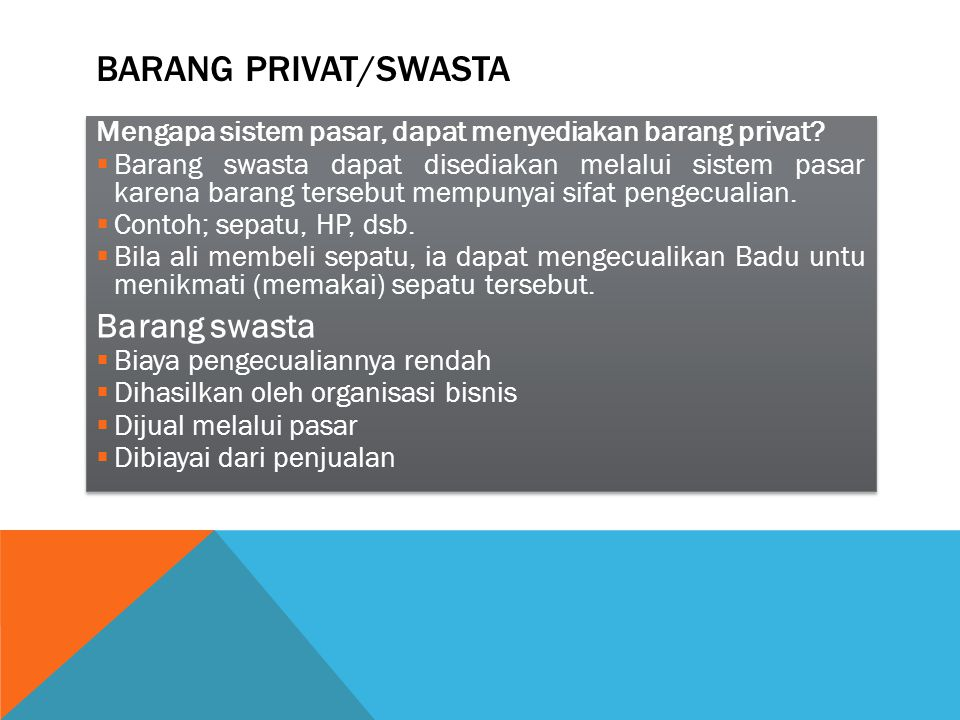 BARANG PRIVAT/SWASTA Mengapa sistem pasar, dapat menyediakan barang privat?  Barang swasta dapat disediakan melalui sistem pasar karena barang terseb