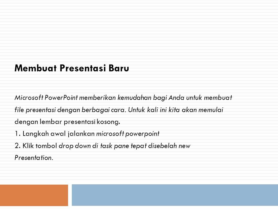 Membuat Presentasi Baru Microsoft PowerPoint memberikan kemudahan bagi Anda untuk membuat file presentasi dengan berbagai cara. Untuk kali ini kita ak