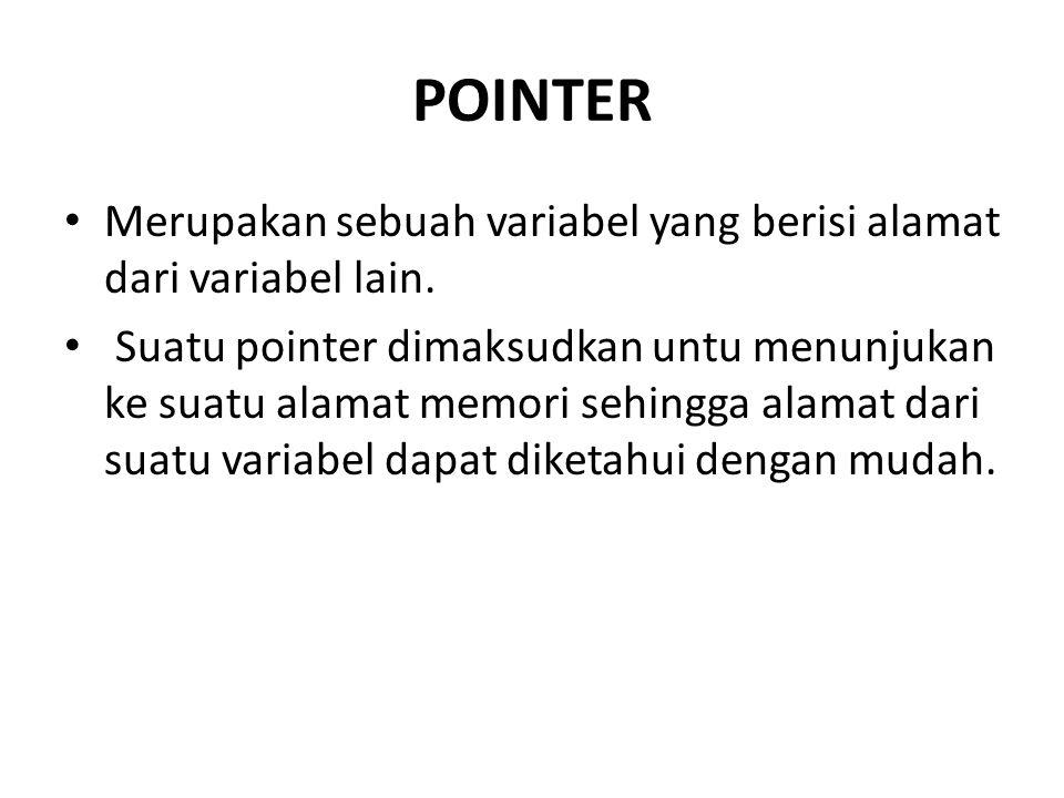 DEKLARASI POINTER tipe_data *nama_variabel_pointer; Keterangan : tipe_data dapat berupa sembarang tipe data seperti halnya pada pendefinisian variabel bukan pointer.