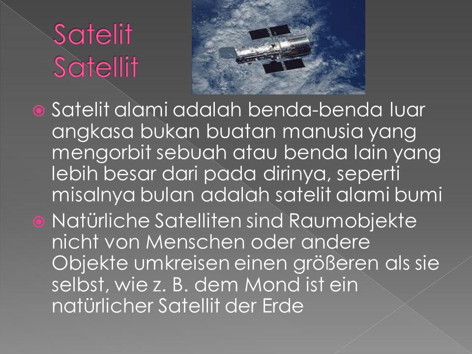  Satelit alami adalah benda-benda luar angkasa bukan buatan manusia yang mengorbit sebuah atau benda lain yang lebih besar dari pada dirinya, seperti