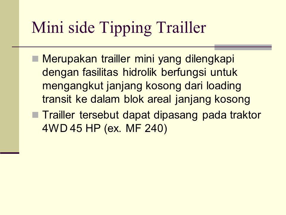 Mini side Tipping Trailler Merupakan trailler mini yang dilengkapi dengan fasilitas hidrolik berfungsi untuk mengangkut janjang kosong dari loading tr