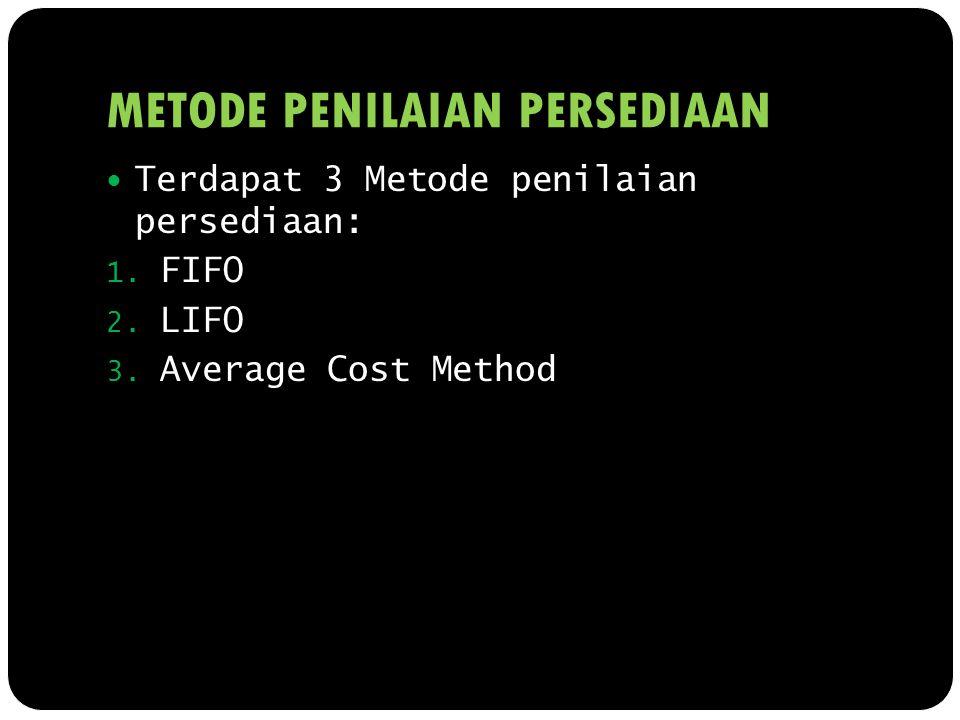 METODE PENILAIAN PERSEDIAAN Terdapat 3 Metode penilaian persediaan: 1. FIFO 2. LIFO 3. Average Cost Method