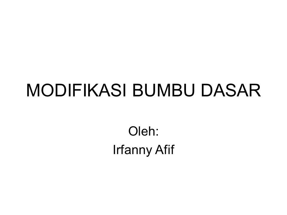 MODIFIKASI BUMBU DASAR Oleh: Irfanny Afif
