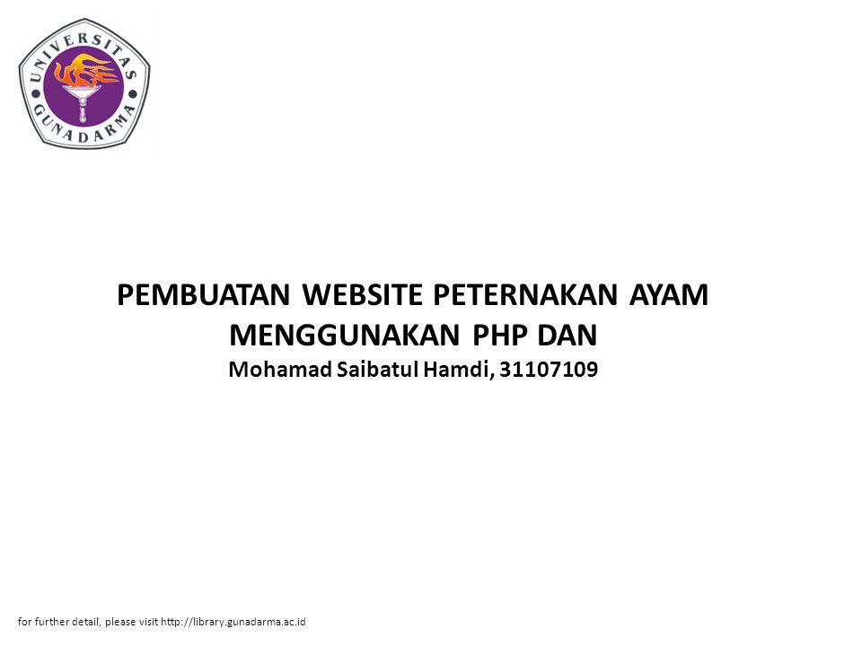 PEMBUATAN WEBSITE PETERNAKAN AYAM MENGGUNAKAN PHP DAN Mohamad Saibatul Hamdi, 31107109 for further detail, please visit http://library.gunadarma.ac.id