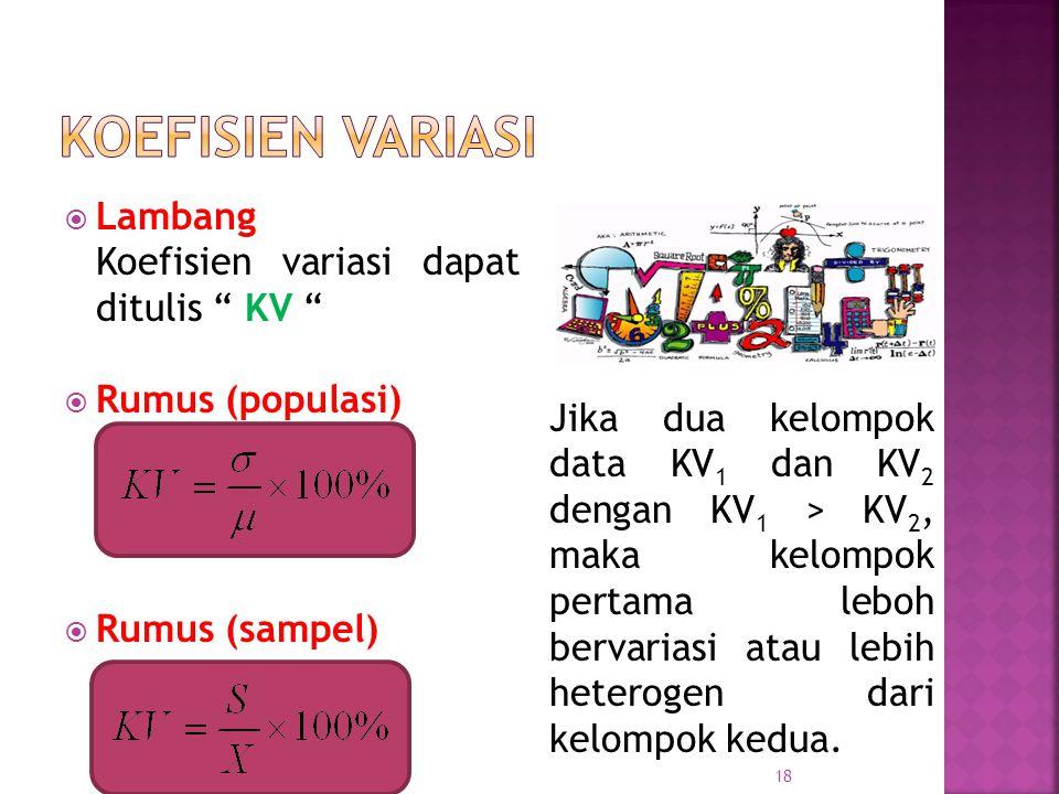 """ Lambang Koefisien variasi dapat ditulis """" KV """"  Rumus (populasi)  Rumus (sampel) 18 Jika dua kelompok data KV 1 dan KV 2 dengan KV 1 > KV 2, maka"""