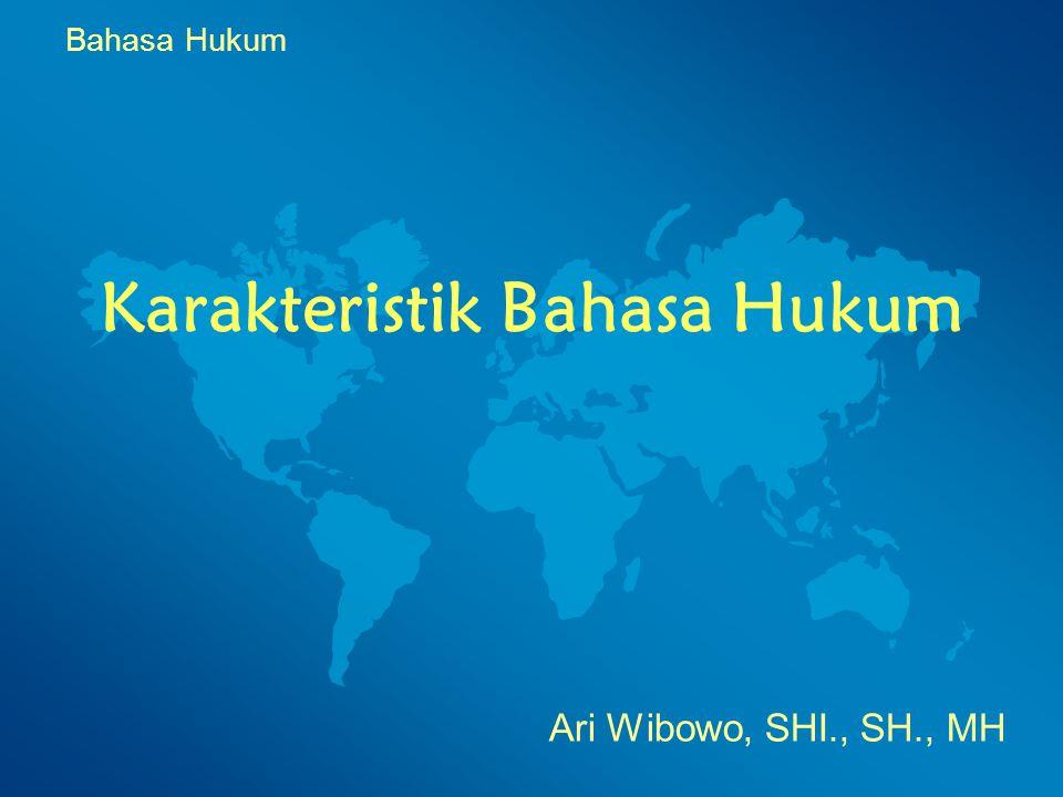 Karakteristik Bahasa Hukum Ari Wibowo, SHI., SH., MH Bahasa Hukum