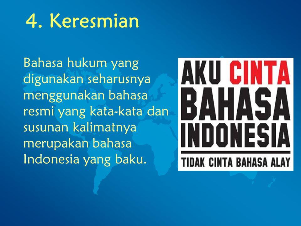 4. Keresmian Bahasa hukum yang digunakan seharusnya menggunakan bahasa resmi yang kata-kata dan susunan kalimatnya merupakan bahasa Indonesia yang bak
