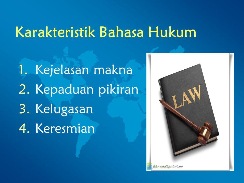 Karakteristik Bahasa Hukum 1.Kejelasan makna 2.Kepaduan pikiran 3.Kelugasan 4.Keresmian