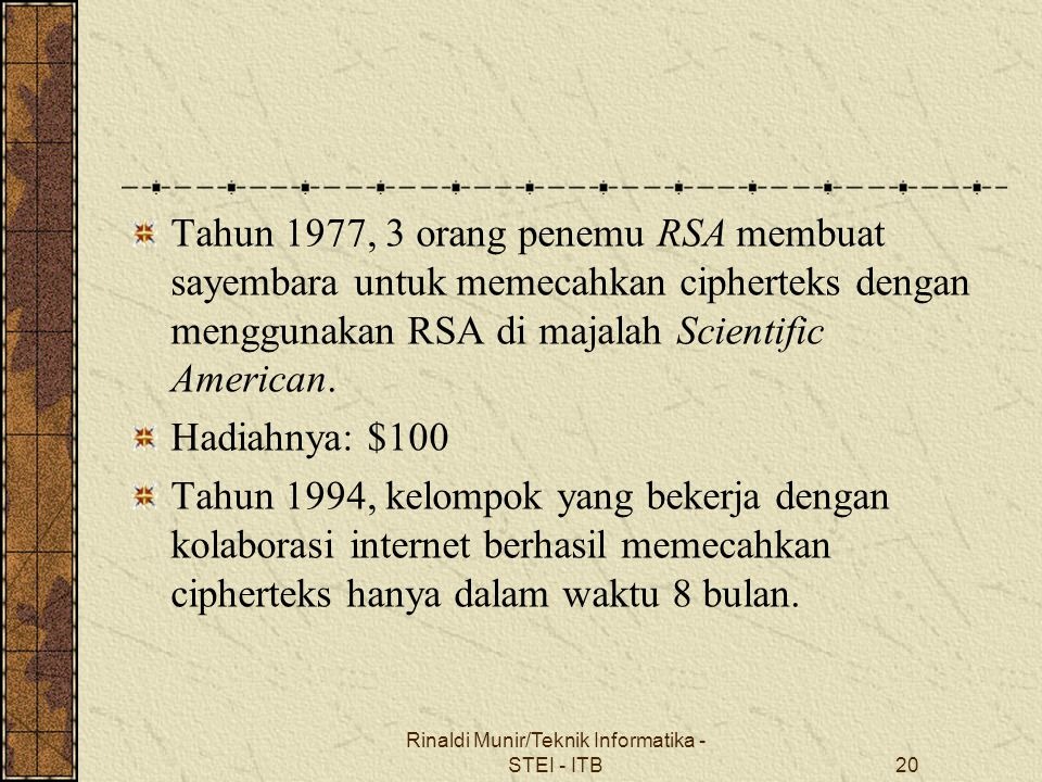 Rinaldi Munir/Teknik Informatika - STEI - ITB20 Tahun 1977, 3 orang penemu RSA membuat sayembara untuk memecahkan cipherteks dengan menggunakan RSA di