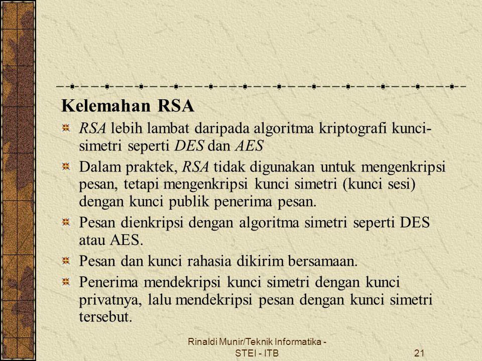 Rinaldi Munir/Teknik Informatika - STEI - ITB21 Kelemahan RSA RSA lebih lambat daripada algoritma kriptografi kunci- simetri seperti DES dan AES Dalam