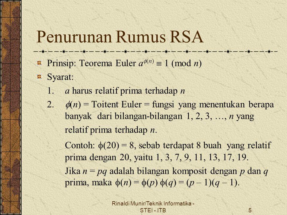 Penurunan Rumus RSA Prinsip: Teorema Euler a  (n)  1 (mod n) Syarat: 1. a harus relatif prima terhadap n 2.  (n) = Toitent Euler = fungsi yang mene