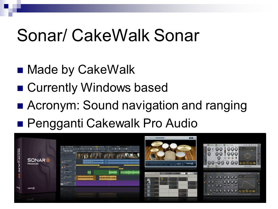 Sonar/ CakeWalk Sonar Made by CakeWalk Currently Windows based Acronym: Sound navigation and ranging Pengganti Cakewalk Pro Audio