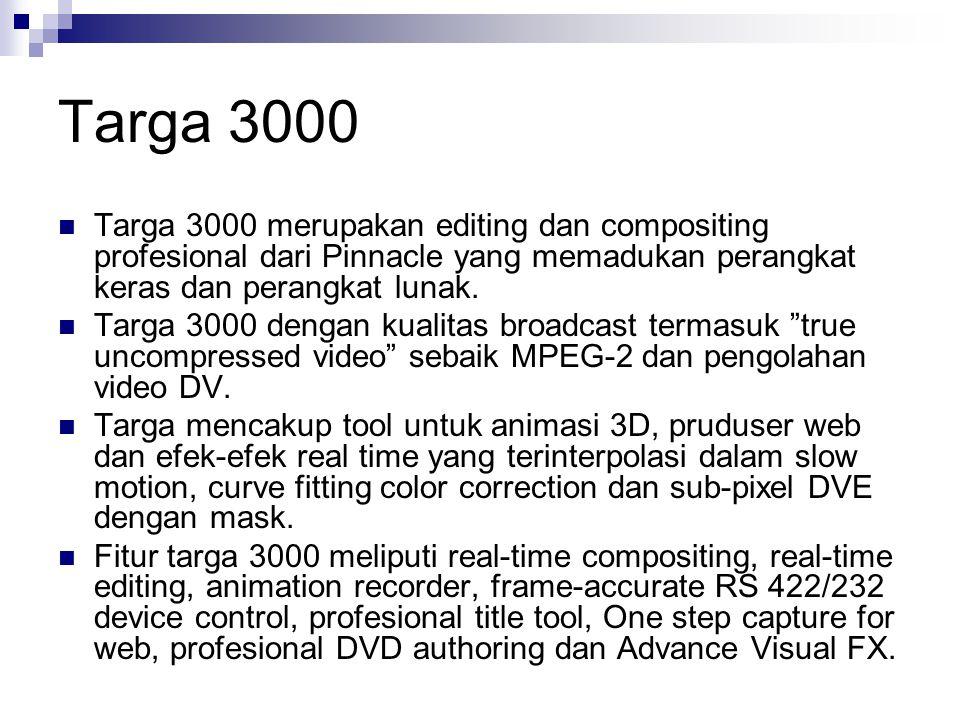Targa 3000 Targa 3000 merupakan editing dan compositing profesional dari Pinnacle yang memadukan perangkat keras dan perangkat lunak. Targa 3000 denga